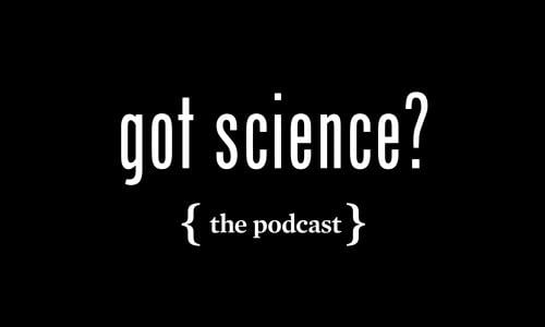 Got Science? The Podcast